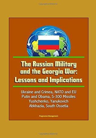 The Russian Military and the Georgia War: Lessons and Implications - Ukraine and Crimea, NATO and EU, Putin and Obama, S-300 Missiles, Yushchenko, Yanukovich, Abkhazia, South Ossetia