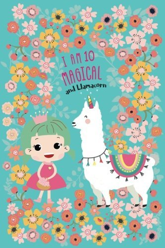 I Am 10 Magical and Llamacorn: Cute Llama corn Girl(flower) Journal/Notebook Happy Birthday Gift for 10 Year Old Girls(Lined Journal/Diary)