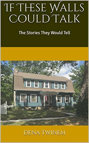If These Walls Could Talk: The Stories They Would Tell (Walls Across America Book 1)