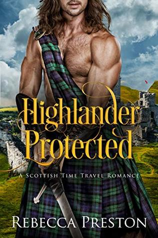 Highlander Protected: A Scottish Time Travel Romance