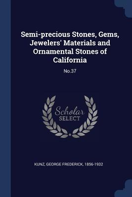 Semi-Precious Stones, Gems, Jewelers' Materials and Ornamental Stones of California: No.37