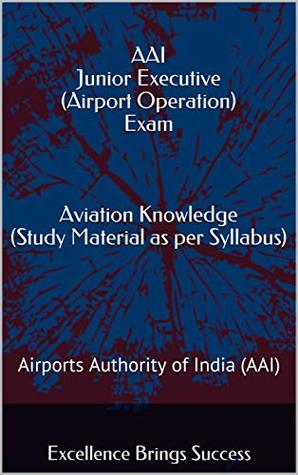 AAI Junior Executive (Airport Operation) Exam Aviation Knowledge (Study Material as per Syllabus): Airports Authority of India (AAI) (Excellence Brings Success Series Book 64)