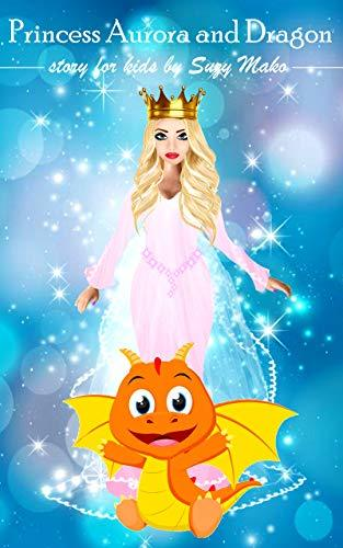 Princess Aurora and Dragon: Short Bedtime Story for Kids with nice pictures