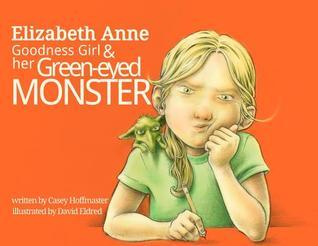 Elizabeth Anne: Goodness Girl and Her Green-Eyed Monster
