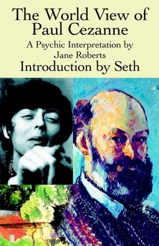 The World View of Paul Cezanne, A Psychic Interpretation by Jane Roberts