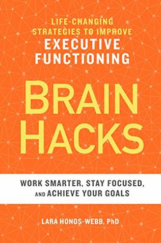 Brain Hacks by Lara Honos-Webb  PhD