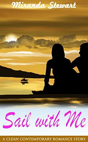 Sail with Me: A Clean Contemporary Romance Story