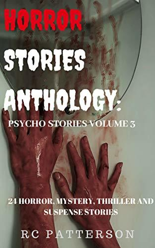 Horror Stories Anthology: Psycho Stories Volume 3: 24 Horror, Mystery, Thriller and Suspense Stories