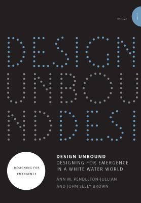 Design Unbound: Designing for Emergence in a White Water World: Designing for Emergence