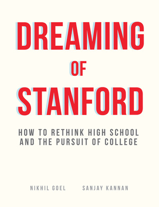 Dreaming of Stanford: How to Rethink High School and the Pursuit of College