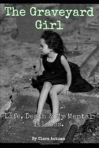 The Graveyard Girl: Life, death & my mental illness.
