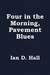 Four in the Morning, Pavement Blues by Ian D. Hall