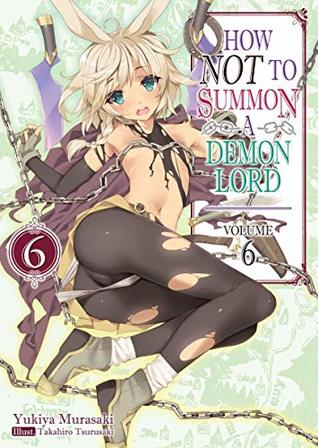 How NOT to Summon a Demon Lord, Light Novel Vol. 6 (How NOT to Summon a Demon Lord [Light Novel], #6)
