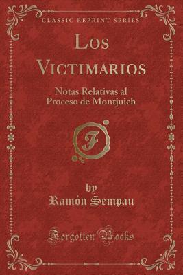 Los Victimarios: Notas Relativas Al Proceso de Montjuich