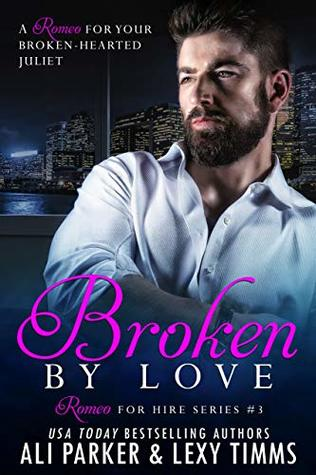 Broken By Love #3: A Romeo for Hire Novel