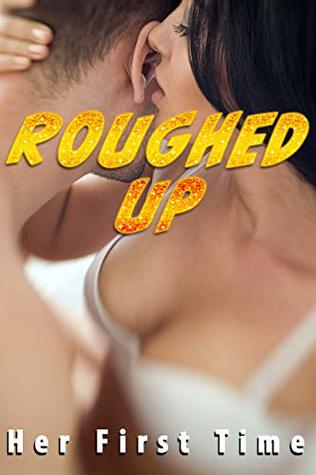 Roughed Up (Her First Time)