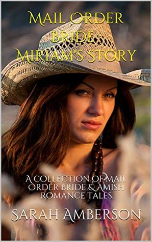Mail Order Bride : Miriam's Story: A collection of Mail Order Bride & Amish romance tales