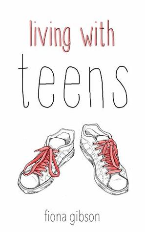 Living With Teens: Sanity-Saving Tips and True Stories From the Parenting Frontline