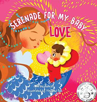 Serenade for My Baby - Love: Rhyming, positive love affirmations picture book for your children and to heal your own inner child to become the conscious parent your child and you need to thrive.