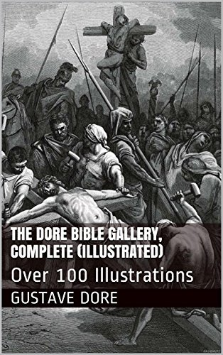 The Dore Bible Gallery, Complete (Illustrated): Over 100 Illustrations