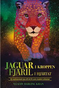 Jaguar I kroppen, fjäril I hjärtat: En ocensurerad resa till ett liv som modern schaman