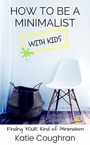 How to be a Minimalist With Kids: Finding Your Kind of Minimalism
