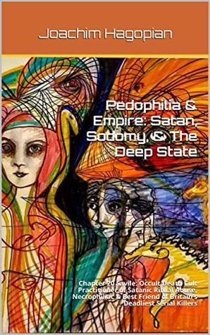 Pedophilia & Empire: Satan, Sodomy, & The Deep State: Chapter 20 Savile: Occult Death Cult Practitioner of Satanic Ritual Abuse, Necrophiliac & Best Friend of Britain's Deadliest Serial Killers