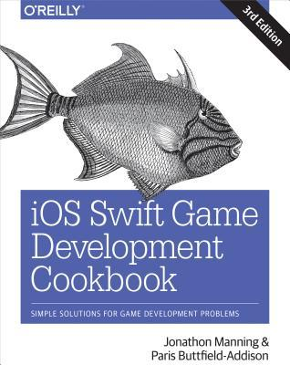 IOS Swift Game Development Cookbook: Simple Solutions for Game Development Problems