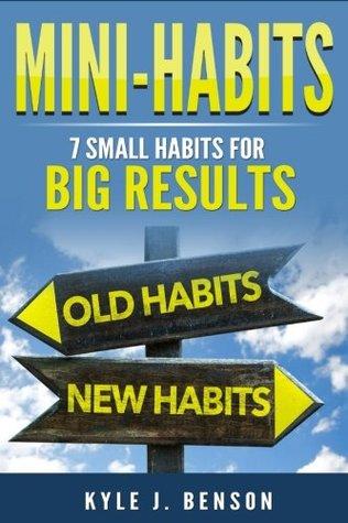 Mini-Habits: 7 Small Habits for Big Results