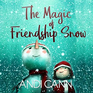 The Magic of Friendship Snow by Andi Cann
