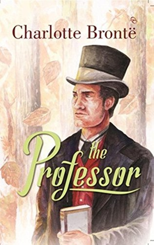 The Professor : Charlotte Brontë (Annotated-the novel with Introduction,Characters and Summary)