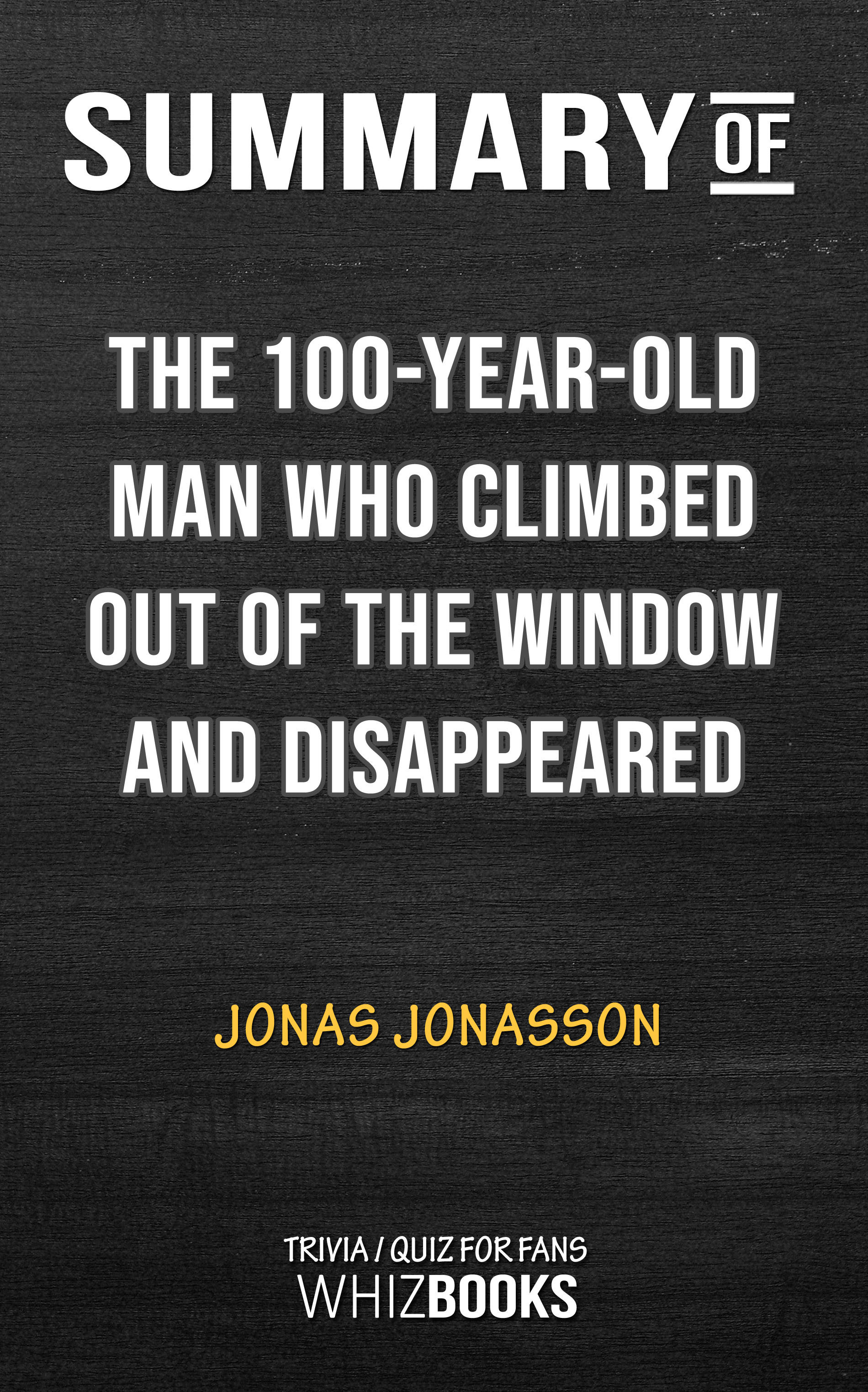 Summary of The 100-Year-Old Man Who Climbed Out the Window and Disappeared by Jonas Jonasson | Trivia/Quiz for Fans