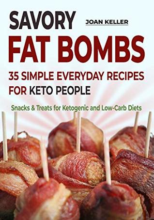 Savory Fat Bombs: 35 Simple Everyday Recipes for Keto People (Snacks & Treats for Ketogenic and Low-Carb Diets)