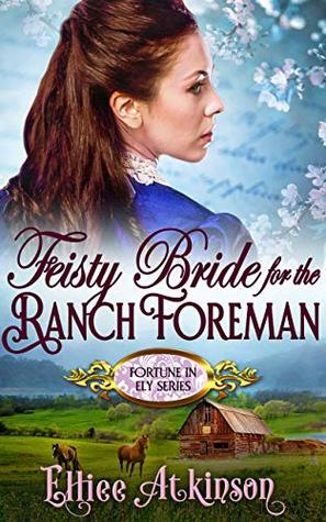 Feisty Bride For The Ranch Foreman (Fortune In Ely Series) (A Western Romance Story)