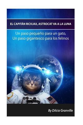 El Capitan Rickjax, Astrocat Va a la Luna: Un Paso Pequeno Para Un Gato, Un Paso Gigantesco Para Los Felinos