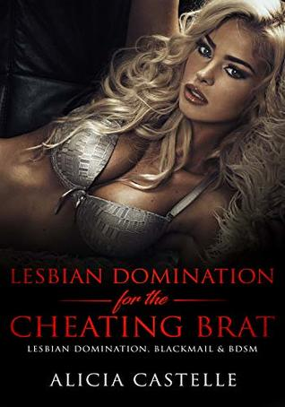 Lesbian Domination For The Cheating Brat: Lesbian Domination, Blackmail & BDSM