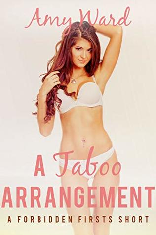 A Taboo Arrangement: A Forbidden Firsts Short (Sexy Household Secrets: Man of the House Book 6)