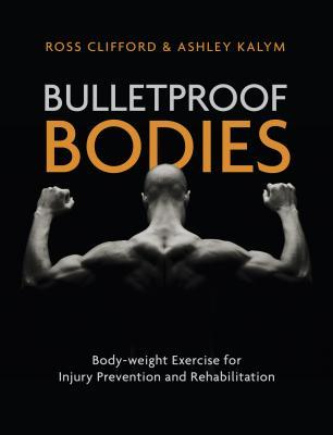 Bulletproof Bodies: Body-Weight Exercise for Injury and Resilience