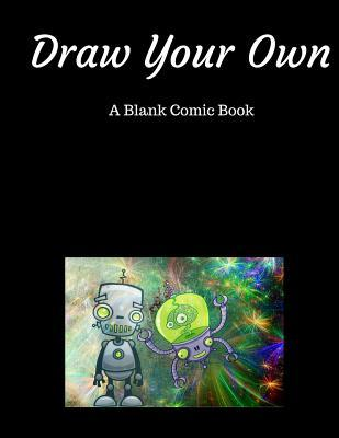 Blank Comic Book: (draw Your Own Comics): A Large Notebook and Sketchbook for Kids and Adults to Draw Comics and Journal
