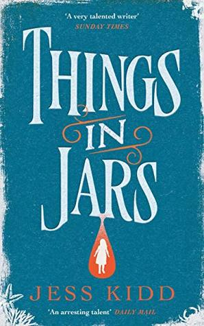 ARC Review: Things in Jars Jess Kidd