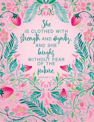 She Is Clothed with Strength and Dignity, and She Laughs Without Fear of the Future. Proverbs 31: 25