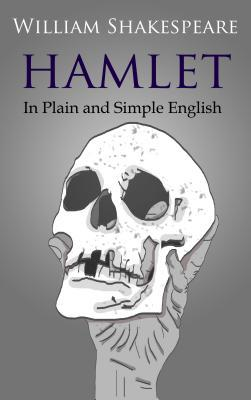 Hamlet in Plain and Simple English: