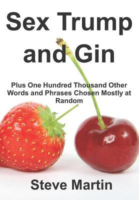 Sex Trump and Gin: Plus One Hundred Thousand Other Words and Phrases Chosen Mostly at Random