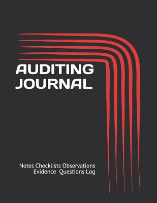 Auditing Journal: Notes Checklists Observations Evidence Questions Log