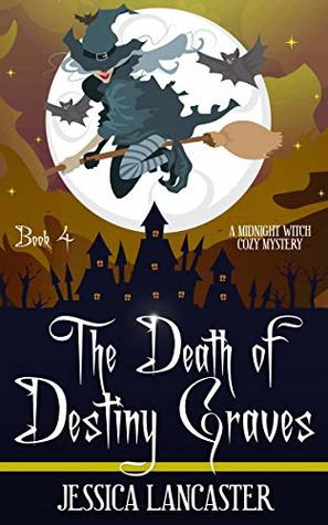The Death of Destiny Graves (Midnight Witch Cozy Mystery Book 4)
