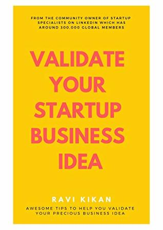 How To Validate Your Startup Business Idea: Simple Self Help Tips That Can Help Startups, Entrepreneurs & Small Business Owners To Validate Their Startup Business Idea