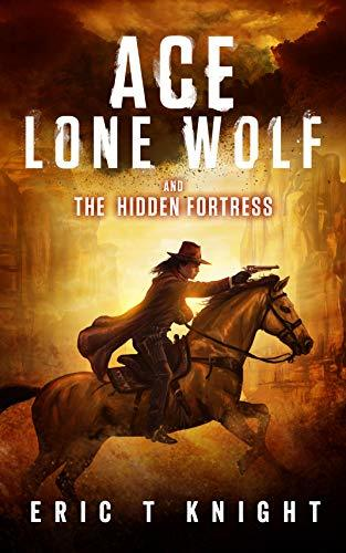 Ace Lone Wolf and the Hidden Fortress (Lone Wolf Howls Book 4)