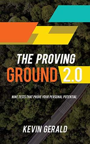 The Proving Ground 2.0: Nine Tests That Prove Your Personal Potential