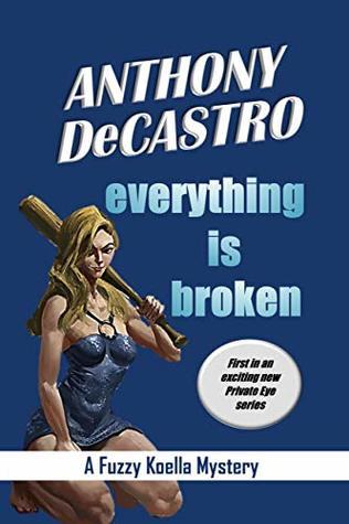 Everything Is Broken (Fuzzy Koella Book 1)