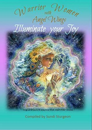 Warrior Women with Angel Wings: Illuminate your Joy